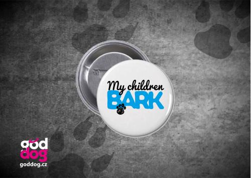 """Placka s potiskem psa """"My children bark"""""""