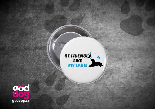 """Placka s potiskem labradorského retrívra """"Be friendly"""""""