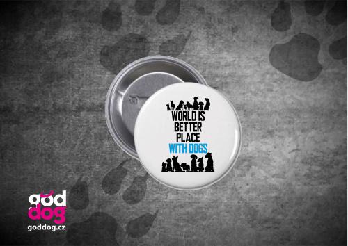 "Placka s potiskem psa ""World is better place"""