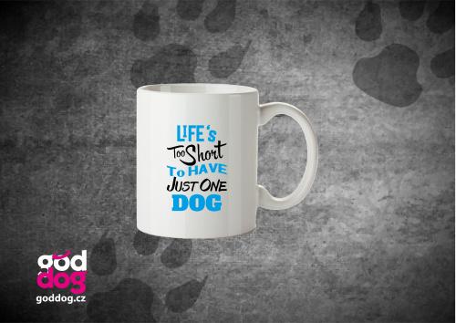 "Keramický hrnek s potiskem psa ""Life's too short"""