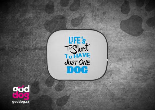 """Autostínítko s potiskem psa """"Life's too short"""""""