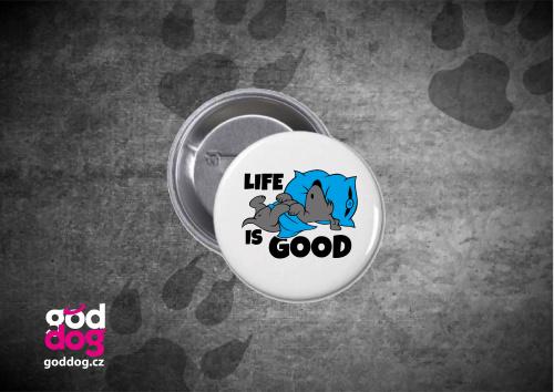 "Placka s potiskem psa ""Life is good"""