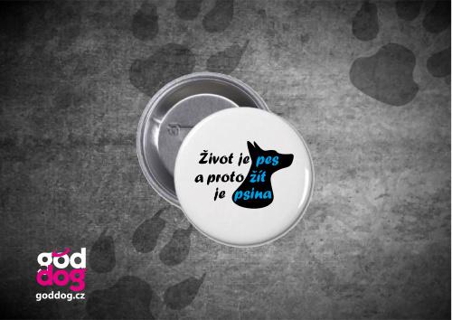 """Placka s potiskem psa """"Život je pes"""""""